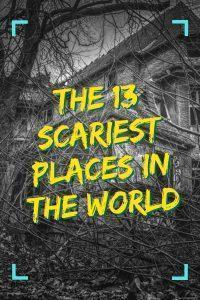 The 13 Scariest Places in the World