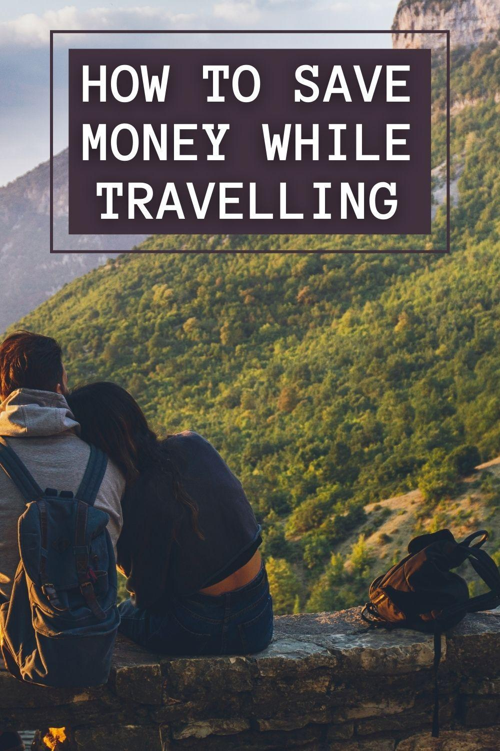 How To Save Money While Travelling